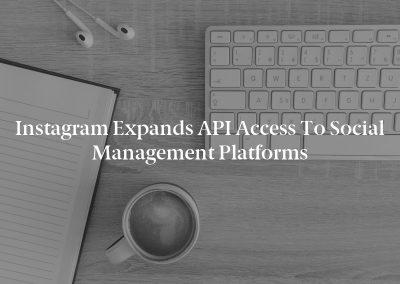 Instagram Expands API Access to Social Management Platforms