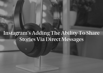 Instagram's Adding the Ability to Share Stories via Direct Messages
