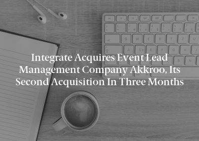 Integrate Acquires Event Lead Management Company Akkroo, Its Second Acquisition in Three Months