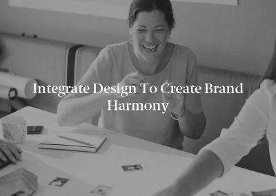 Integrate Design to Create Brand Harmony