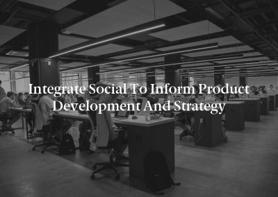 Integrate Social to Inform Product Development and Strategy
