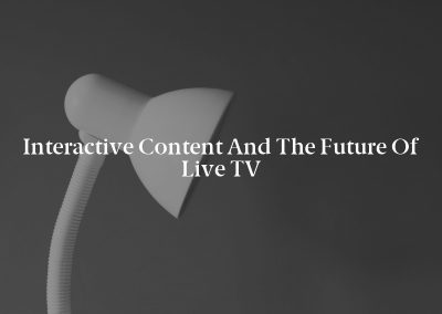 Interactive Content and the Future of Live TV