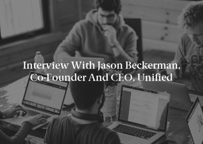 Interview with Jason Beckerman, Co-Founder and CEO, Unified