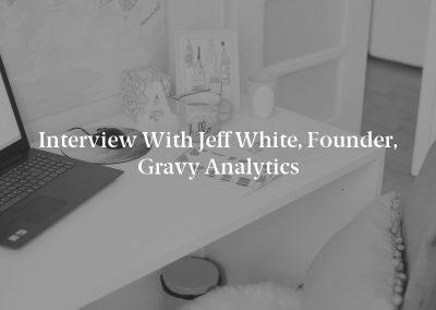 Interview with Jeff White, Founder, Gravy Analytics