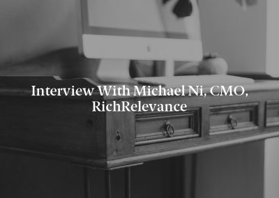 Interview with Michael Ni, CMO, RichRelevance