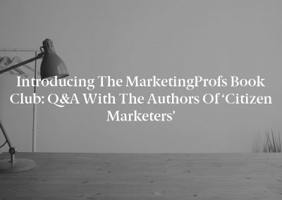 Introducing the MarketingProfs Book Club: Q&A With the Authors of 'Citizen Marketers'