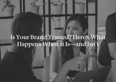 Is Your Brand Trusted? Here's What Happens When It Is—and Isn't