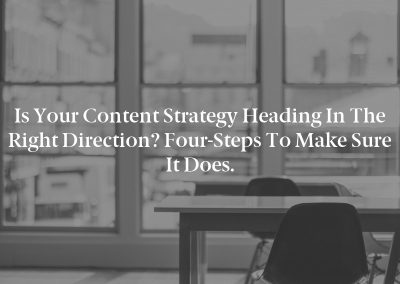 Is Your Content Strategy Heading in the Right Direction? Four-Steps to Make Sure It Does.