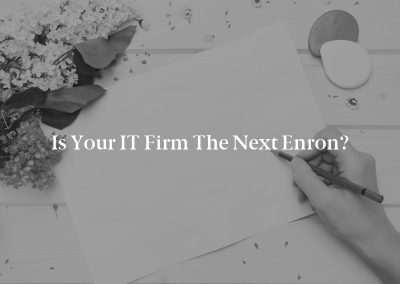 Is Your IT Firm the Next Enron?
