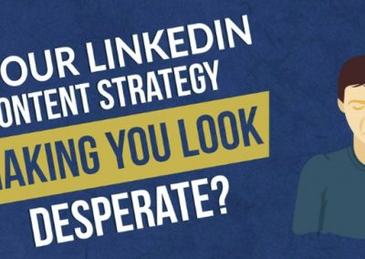 Is Your LinkedIn Content Strategy Making You Look Desperate?