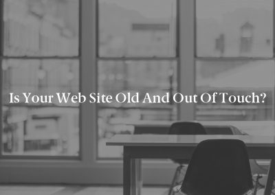 Is Your Web Site Old and Out of Touch?