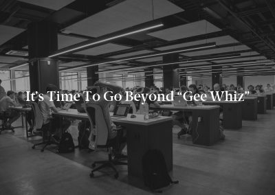 """It's Time to Go Beyond """"Gee Whiz"""""""