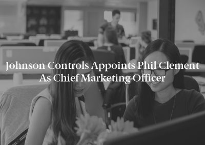 Johnson Controls Appoints Phil Clement as Chief Marketing Officer