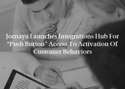"""Jornaya Launches Integrations Hub for """"Push Button"""" Access to Activation of Customer Behaviors"""