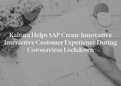 Kaltura Helps SAP Create Innovative Interactive Customer Experience During Coronavirus Lockdown