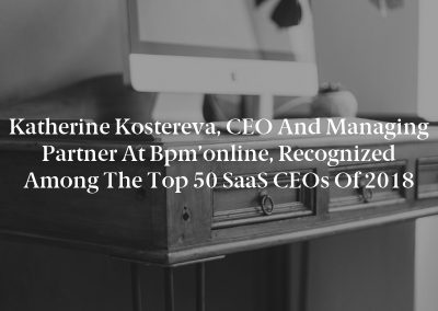Katherine Kostereva, CEO and Managing Partner at bpm'online, Recognized Among the Top 50 SaaS CEOs of 2018