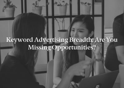 Keyword Advertising Breadth: Are You Missing Opportunities?