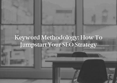 Keyword Methodology: How to Jumpstart Your SEO Strategy