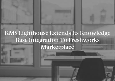 KMS Lighthouse Extends Its Knowledge Base Integration to Freshworks Marketplace