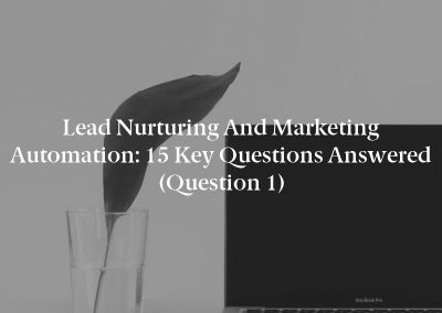 Lead Nurturing and Marketing Automation: 15 Key Questions Answered (Question 1)