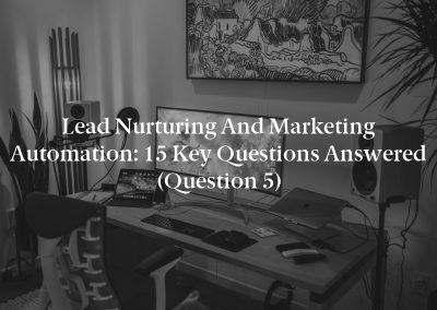 Lead Nurturing and Marketing Automation: 15 Key Questions Answered (Question 5)