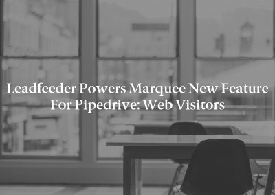 Leadfeeder Powers Marquee New Feature for Pipedrive: Web Visitors