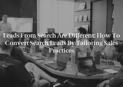 Leads From Search Are Different: How to Convert Search Leads by Tailoring Sales Practices