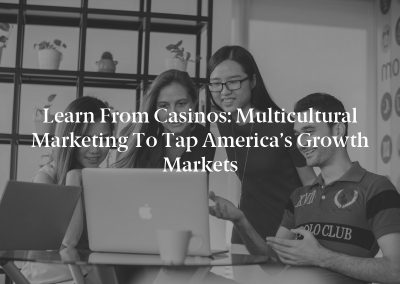 Learn From Casinos: Multicultural Marketing to Tap America's Growth Markets