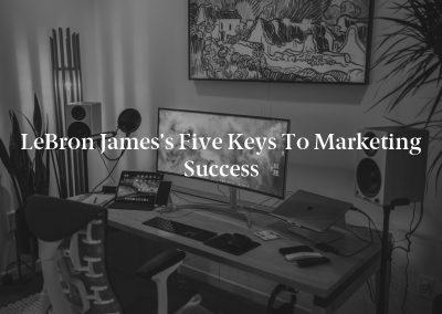 LeBron James's Five Keys to Marketing Success