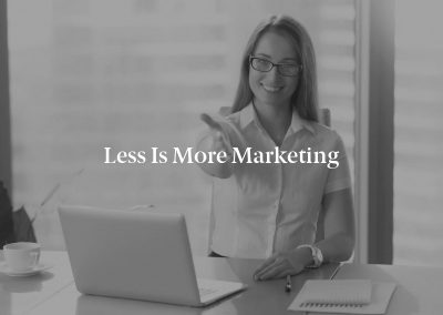 Less is More Marketing
