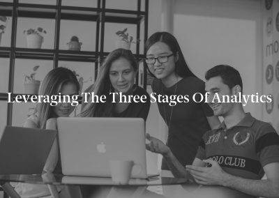 Leveraging the Three Stages of Analytics