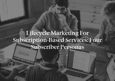 Lifecycle Marketing for Subscription-Based Services: Four Subscriber Personas
