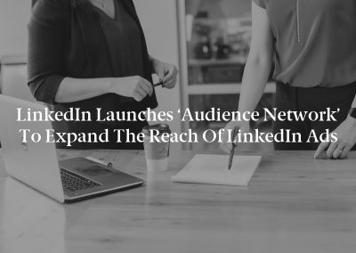 LinkedIn Launches 'Audience Network' to Expand the Reach of LinkedIn Ads