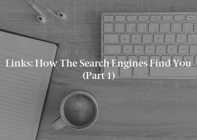 Links: How the Search Engines Find You (Part 1)