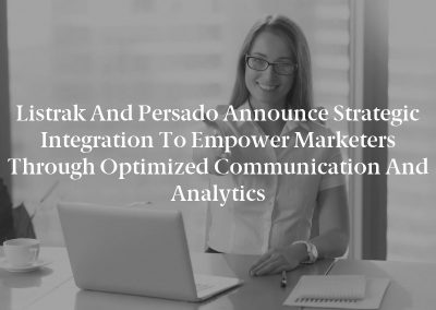 Listrak and Persado Announce Strategic Integration to Empower Marketers Through Optimized Communication and Analytics