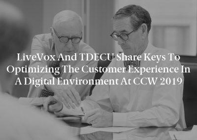 LiveVox and TDECU Share Keys to Optimizing the Customer Experience in a Digital Environment at CCW 2019