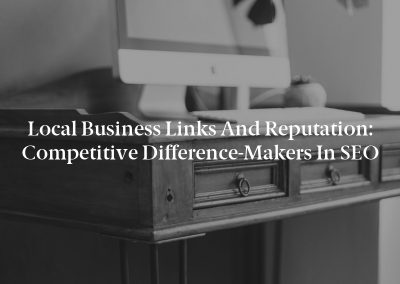 Local Business Links and Reputation: Competitive Difference-Makers in SEO