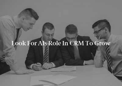 Look for AIs Role in CRM to Grow