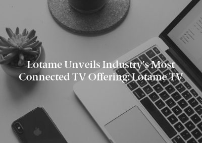 Lotame Unveils Industry's Most Connected TV Offering: Lotame TV
