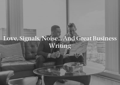 Love, Signals, Noise… and Great Business Writing