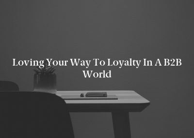Loving Your Way to Loyalty in a B2B World