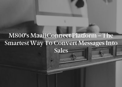 M800's maaiiConnect platform – The Smartest Way to Convert Messages into Sales