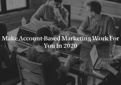 Make Account-Based Marketing Work for You in 2020