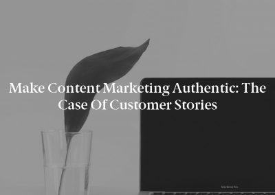 Make Content Marketing Authentic: The Case of Customer Stories