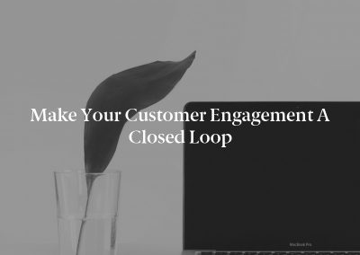 Make Your Customer Engagement a Closed Loop