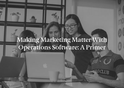 Making Marketing Matter with Operations Software: A Primer