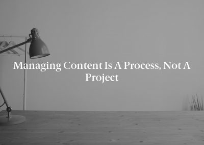 Managing Content Is a Process, Not a Project