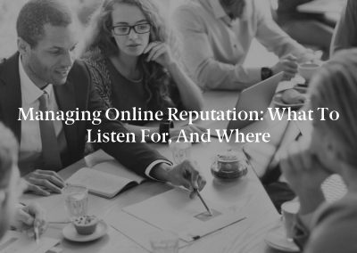 Managing Online Reputation: What to Listen for, and Where