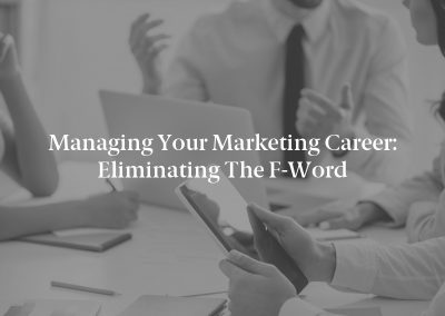 Managing Your Marketing Career: Eliminating the F-Word