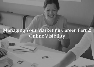 Managing Your Marketing Career, Part 2: Online Visibility
